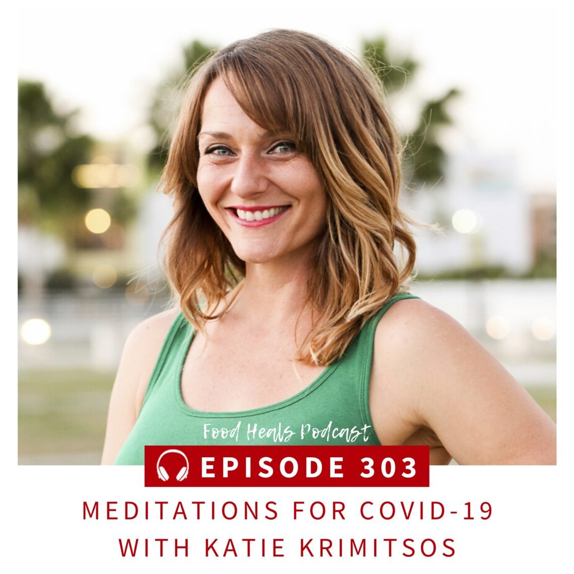 303 Katie Krimitsos: meditations For COVID-19 on The Food Heals Podcast