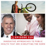 Innovative Approaches to Public Health that are Disrupting the Norm: Affordable Healthcare for Wellness Entrepreneurs, How Music Changes Lives, and Battery-Powered e-Bikes