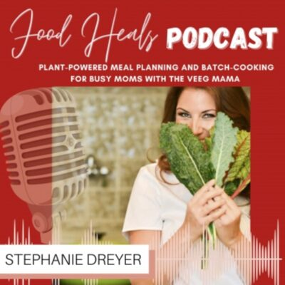 Plant-Powered Meal Planning and Batch-Cooking for Busy Moms with Veeg Mama's Stephanie Dreyer