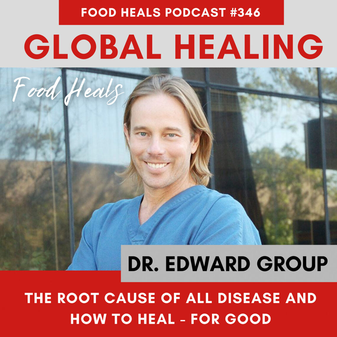 The Root Cause of All Disease and How to Heal - For Good - with Dr. Edward Group